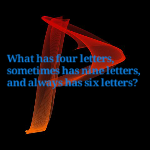 riddle : what has four letters, sometimes has nine letters, and